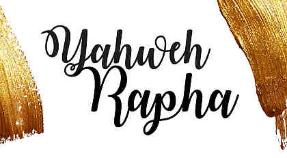 Yahweh Rapha - The Lord who heals you